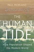 The Human Tide - How Population Shaped the Modern World ebook by Paul Morland