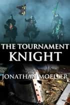 The Tournament Knight ebook by Jonathan Moeller