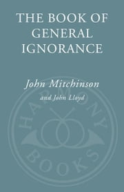 The Book of General Ignorance ebook by John Mitchinson,John Lloyd