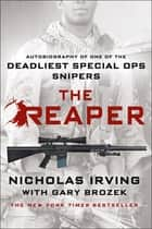The Reaper - Autobiography of One of the Deadliest Special Ops Snipers ebook by Gary Brozek, Nicholas Irving