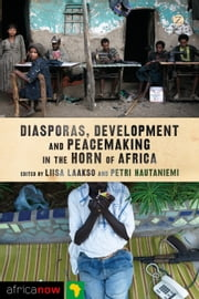 Diasporas, Development and Peacemaking in the Horn of Africa ebook by Liisa Laakso,Petri Hautaniemi