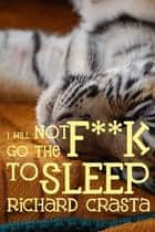 I Will Not Go the F**k to Sleep ebook by Richard Crasta