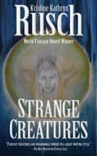 Strange Creatures ebook by Kristine Kathryn Rusch