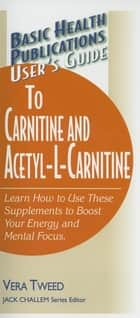 User's Guide to Carnitine and Acetyl-L-Carnitine ebook by Vera Tweed, Jack Challem