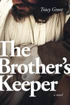 The Brother's Keeper 電子書 by Tracy Groot
