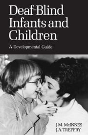 Deaf-Blind Infants and Children - A Developmental Guide ebook by John McInnes,J.A. Treffry