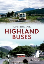 Highland Buses - From Oban to Inverness ebook by John Sinclair