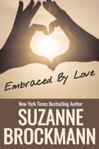 Embraced by Love - Annotated reissue originally published 1995 ebook by Suzanne Brockmann