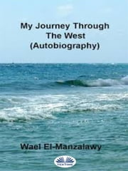 My Journey Through The West (Autobiography) ebook by Wael El, Manzalawy