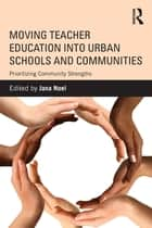 Moving Teacher Education into Urban Schools and Communities ebook by Jana Noel