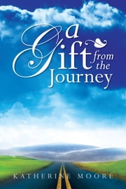 A Gift From The Journey ebook by Katherine Moore