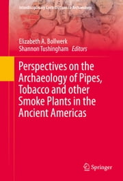 Perspectives on the Archaeology of Pipes, Tobacco and other Smoke Plants in the Ancient Americas ebook by Elizabeth Anne Bollwerk,Shannon Tushingham