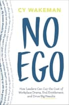 No Ego - How Leaders Can Cut the Cost of Workplace Drama, End Entitlement, and Drive Big Results ebook by Cy Wakeman