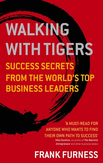 Walking With Tigers - Success Secrets from the World's Top Business Leaders eBook by Frank Furness