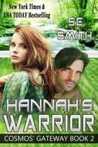 Hannah's Warrior - Cosmos' Gateway Book 2 ebook by S.E. Smith