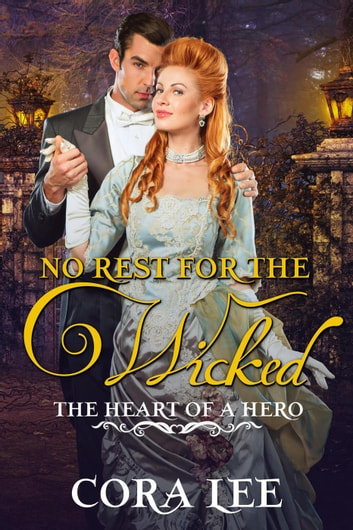 No Rest for the Wicked - The Heart of a Hero, #1 ebook by Cora Lee