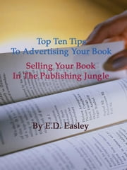 Top Ten Tips To Advertising Your Book ebook by Easley, E., D.