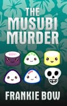 The Musubi Murder - Professor Molly Mysteries, #1 ebook by Frankie Bow
