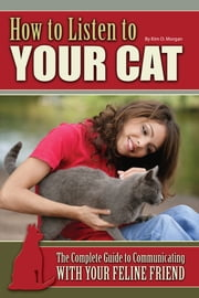 How to Listen to Your Cat: The Complete Guide to Communicating with Your Feline Friend ebook by Kobo.Web.Store.Products.Fields.ContributorFieldViewModel