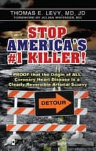 Stop America's #1 Killer! - Proof that the origin of all coronary heart disease is a clearly reversible arterial scurvy. ebook by MD JD Levy, MD Julian Whitaker