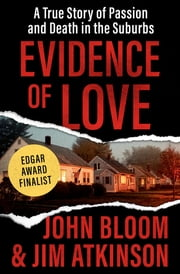 Evidence of Love - A True Story of Passion and Death in the Suburbs ebook by John Bloom, Jim Atkinson