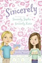 Sincerely - Sincerly, Sophie; Sincerely, Katie ebook by Courtney Sheinmel