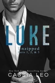 LUKE: Unzipped - Part 1, 2, & 3 ebook by Cassia Leo