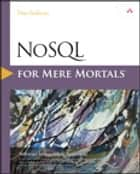 NoSQL for Mere Mortals ebook by Dan Sullivan