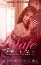 Safe With Me ebook by Stephanie Nicole Norris