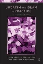 Judaism and Islam in Practice - A Sourcebook eBook by Jonathan E. Brockopp, Jacob Neusner, Tamara Sonn