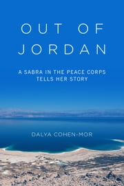 Out of Jordan - A Sabra in the Peace Corps Tells Her Story ebook by Dalya Cohen-Mor