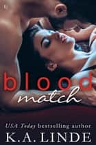 Blood Match - A Blood Type Novel ebook by K.A. Linde