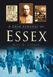 Grim Almanac of Essex ebook by Neil R. Storey