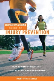 Runner's World's Guide to Injury Prevention - How to Identify Problems, Speed Healing, and Run Pain-Free ebook by Dagny Scott Barrios