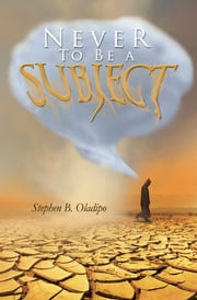 Never To Be a Subject ebook by Stephen B. Oladipo