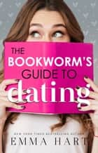 The Bookworm's Guide to Dating (The Bookworm's Guide, #1) ebook by Emma Hart