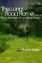 The Long Road Home (From the Desk of Col. Garrett Ross) ebook by Brent Meske