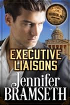 Executive Liaisons: Bourbonland Book 4 ebook by Jennifer Bramseth
