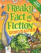 Freaky Fact or Fiction Dinosaurs eBook by Bill Condon