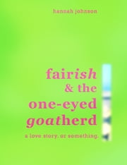 Fairish & The One-Eyed Goatherd ebook by Hannah Johnson