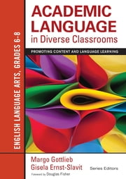 Academic Language in Diverse Classrooms: English Language Arts, Grades 6-8 - Promoting Content and Language Learning ebook by Gisela Ernst-Slavit,Dr. Margo Gottlieb