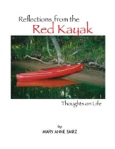 Reflections from the Red Kayak, Thoughts on Life ebook by Mary Anne Smrz