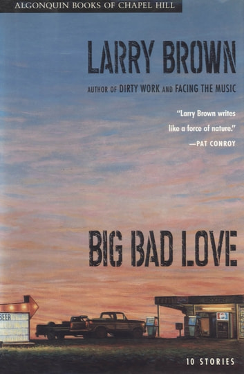 Big Bad Love - Stories ebook by Larry Brown