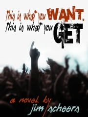 THIS IS WHAT YOU WANT, THIS IS WHAT YOU GET ebook by Jim Scheers