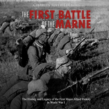 First Battle of the Marne, The: The History and Legacy of the First Major Allied Victory in World War I audiobook by Charles River Editors
