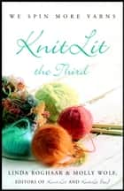 KnitLit the Third - We Spin More Yarns ebook by Linda Roghaar, Molly Wolf