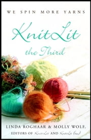 KnitLit the Third - We Spin More Yarns ebook by Linda Roghaar,Molly Wolf