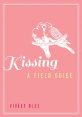 Kissing - A Field Guide ebook by Violet Blue