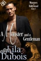 A Monster and a Gentleman ebook by Lila Dubois