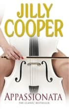 Appassionata - The most fun you can have under a Tenor ebook by Jilly Cooper OBE